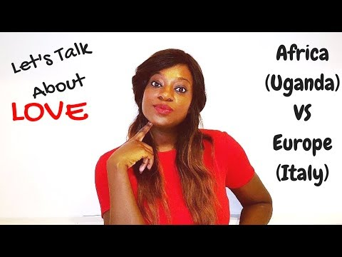 Love In Africa (Uganda) VS Europe (Italy) | Dating, Courtship, Intimacy, Marriage etc