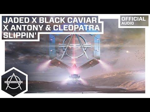 Jaded x Black Caviar x Antony & Cleopatra - Slippin' (Official Audio)