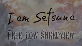 I am Setsuna - Freeflow Shredview (REVIEW)