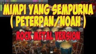 Mimpi yang sempurna PETERPAN NOAH Cover Rock Metal Version