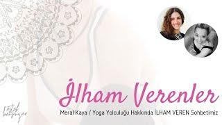 Estel ile İLHAM VERENLER, ilham veren hikayesiyle Meral Kaya'nın Yoga Yolculuğunu Konuşuyoruz