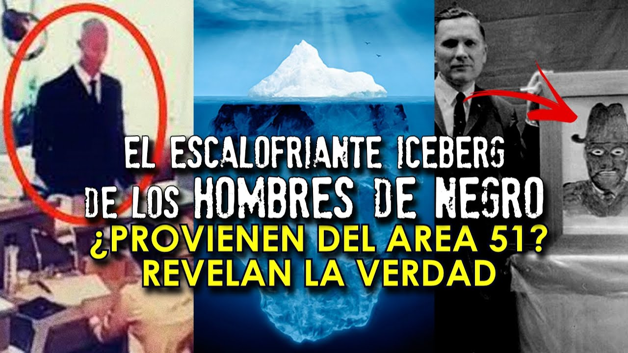 El escalofriante iceberg de los HOMBRES DE NEGRO | TODA LA VERDAD | AREA 51