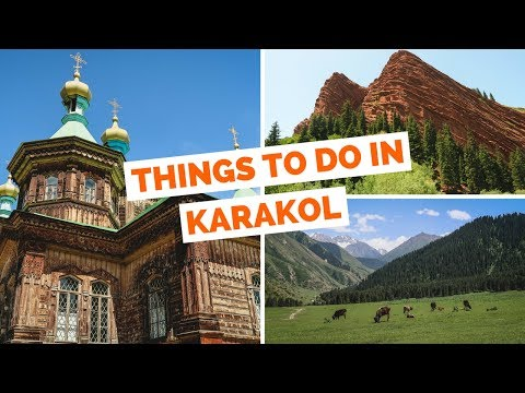 15 Things to do in Karakol, Kyrgyzstan Travel Guide