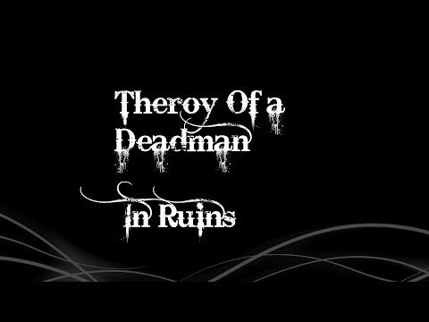 Theory Of a Deadman- In Ruins