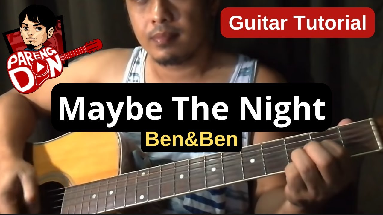 Guitar Tutorial Maybe The Night Chords Ben Ben Lesson For