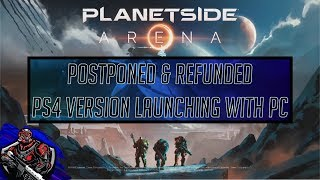 Planetside Arena Postponed and Refunded.  PS:A on PC and PS4 to launch in summer.