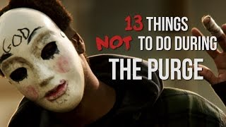 13 Things NOT To Do During The Purge