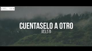 RELS B - CUENTASELO A OTRO - LETRA (AXEL CDS LYRICS)