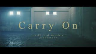 Carry On   itsuki and masahiro production