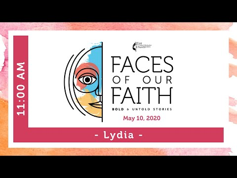 first-methodist-killeen-live-11:00-am---faces-of-our-faith:-lydia---may-10,-2020
