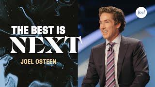 The Best Is Next | Joel Osteen