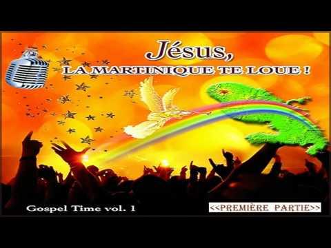 GOSPEL TIME Vol -1  «JÉSUS, La Martinique Te Loue !» — (1ière PARTIE)