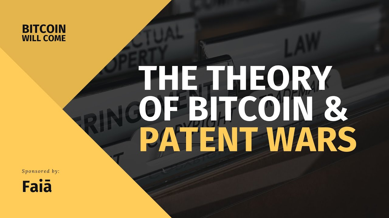 The Theory of Bitcoin & Patent Wars | BWC