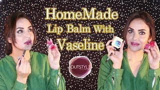 Have Dry Lips? Want Natural Soft Lips? You Can Make Lip Balm At Home Vaseline