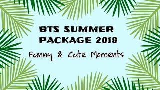 BTS SUMMER PACKAGE 2018 (Funny and Cute Moments)