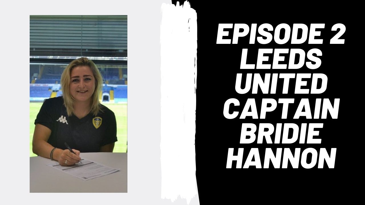Podcast Ep 2: Leeds United Captain, Bridie Hannon
