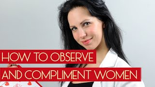 The Perfect Way To Observe and Compliment Women