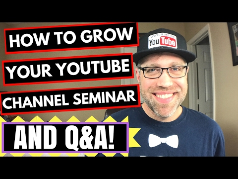 How to Grow Your YouTube Channel Seminar 2017 - Tips and Q&A