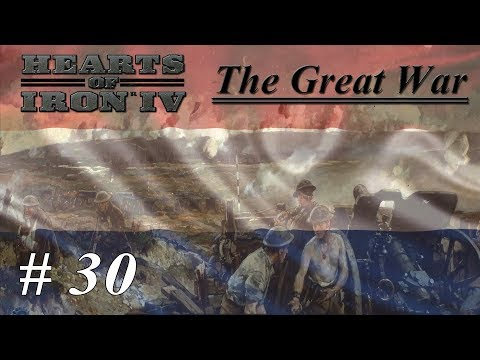 Let's Play Hearts of Iron IV - The Great War Mod - Netherlands: Part 30 Let Loose The World Crushers |