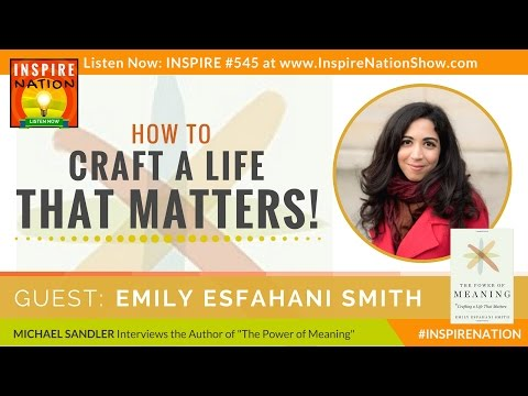 🌟 EMILY ESFAHANI SMITH: How to Craft a Life of Meaning!   The Power of Meaning
