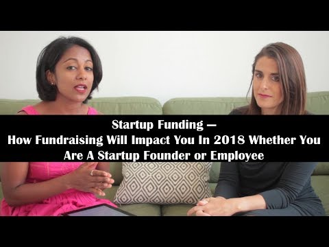 Startup Funding: How You Will Be Impacted In 2018 Whether You Are A Startup Founder or Employee