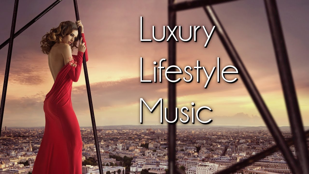 Luxury Lifestyle Music Ambient Music Business Hotels Restaurants Elegant Luxe Chic Relaxing Youtube