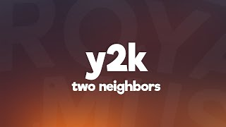 Two Neighbors - Y2K (Lyrics) [7clouds Release]