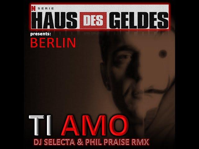 LA CASA DE PAPEL - BERLIN - TI AMO (DJ SELECTA & PHIL PRAISE RMX)