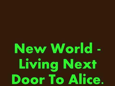 New World - Living Next Door To Alice.