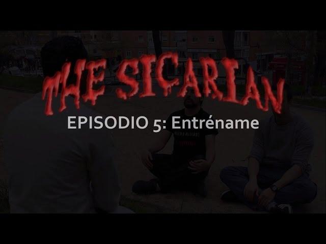 The Sicarian 5º capítulo: Entréname