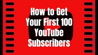 How to Get Your First 100 YouTube Subscribers