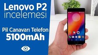 Lenovo P2 inceleme videosu: 5100mAh piliyle çok iddialı