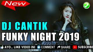 Gambar cover DJ CANTIK REMIX FUNKY NIGHT 2019 ♬ LAGU REMIX TIK TOK VIRAL DJ ORIGINAL 2K19