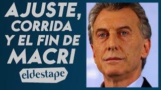 Ajuste, corrida y el fin de Macri | El Destape con Roberto Navarro