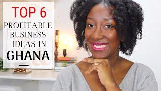 6 Most Profitable Business Ideas in Ghana 2019 | #theYearOfReturn | Adede