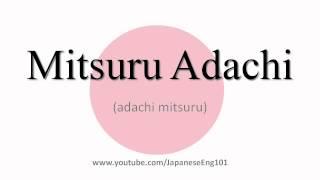 How to Pronounce Mitsuru Adachi