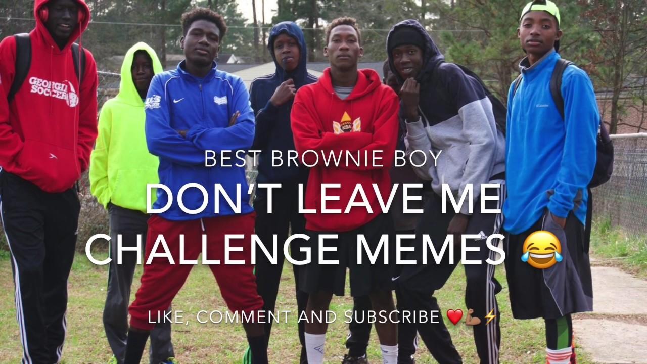 """Brownie Boy """"Don'tLeave Me """" best Memes."""