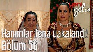 Yeni Gelin 56. Bölüm - Hanımlar Fena Yakalandı!