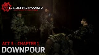 Gears of War: Ultimate Edition - Act 3: Belly of The Beast - Chapter 1: Downpour - Walkthrough