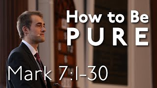 How to be Pure -- Mark 7:1-30 -- Morning Worship -- 29th November 2020