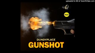 DUNDYPLACE - GUNSHOT - DANCEHALL 2020