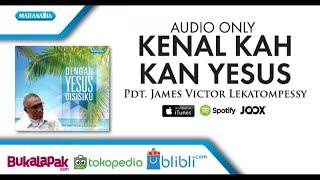 Download Lagu Kenalkah Kan Yesus - Pdt. James Victor Lekatompessy (Audio) mp3