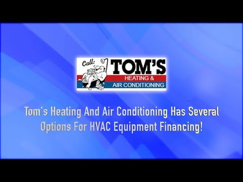 Tom's Heating And Air Conditioning Has Several Options For HVAC Equipment Financing
