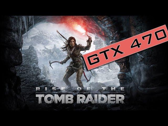 Rise of the Tomb Raider - GTX 470 + Phenom II x4 965 BE