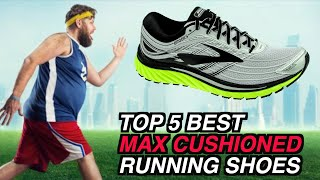TOP 5 MAX CUSHIONED RUNNING SHOES | BEST SHOES FOR HEAVY RUNNERS | LONG DISTANCE MARATHON TRAINING