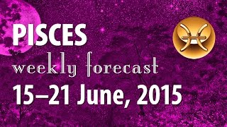 Pisces, 15–21 June 2015, weekly Tarot forecast