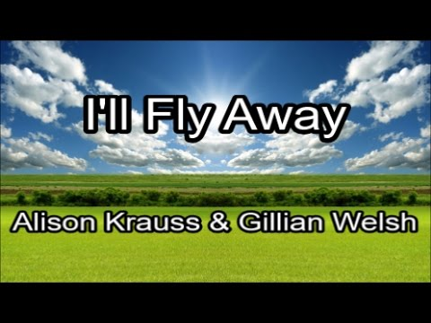 I'll Fly Away - Alison Krauss & Gillian Welsh (Lyrics)