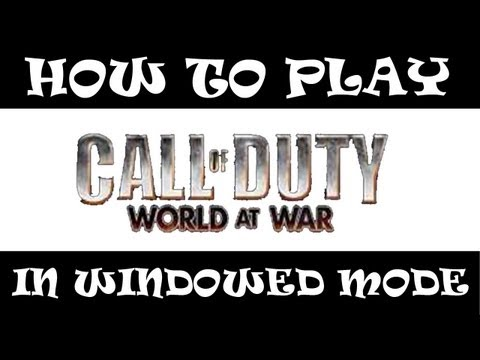 [How To] Play Call Of Duty: World At War In Windowed Mode
