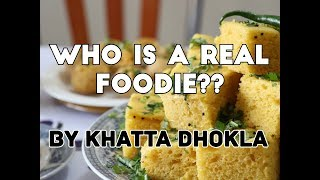|| Who is a Real Foodie ?? by Khatta Dhokla || Perfect Food Blogger Trailer ||