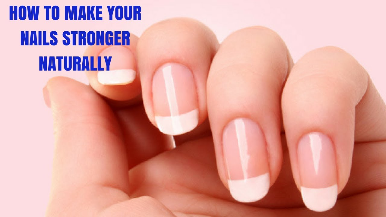 HOW TO MAKE YOUR NAILS STRONGER NATURALLY. - YouTube